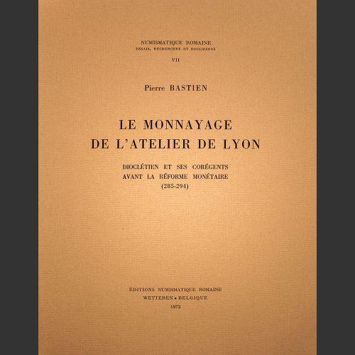 Odysseus numismatique livres monnaies romaines LE MONNAYAGE DE L'ATELIER DE LYON : VOLUME VII Pierre Bastien